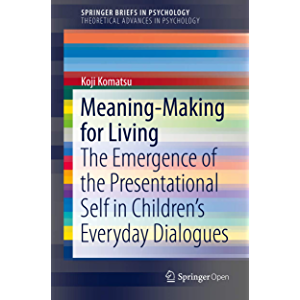 Meaning-Making for Living: The Emergence of the Presentational Self in Children's Everyday Dialogues (SpringerBriefs in…