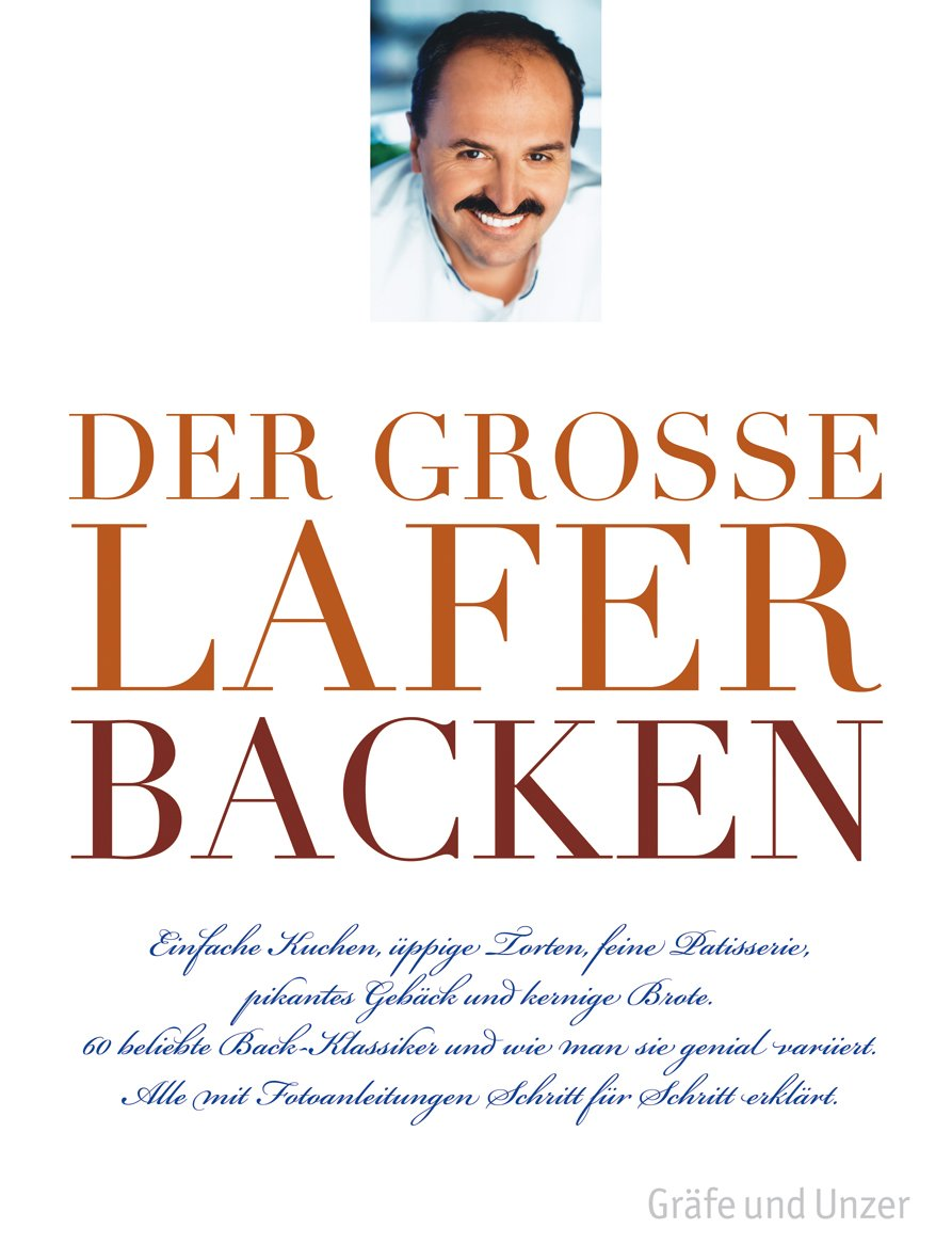 Der große Lafer BACKEN: 60 beliebte Back-Klassiker und wie man sie genial variiert. Alle Schritt-für-Schritt erklärt.