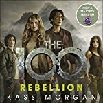 Rebellion: The 100, Book Four | Kass Morgan