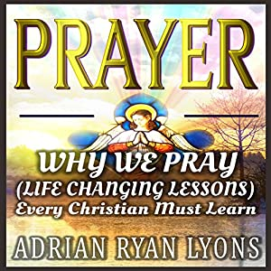 Prayer: Why We Pray Audiobook