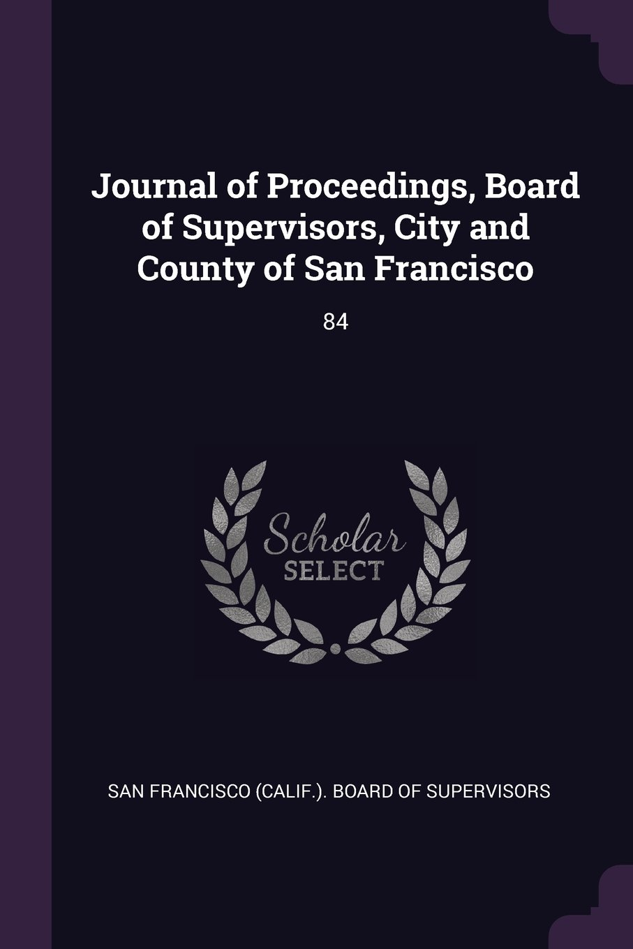 Download Journal of Proceedings, Board of Supervisors, City and County of San Francisco: 84 pdf epub