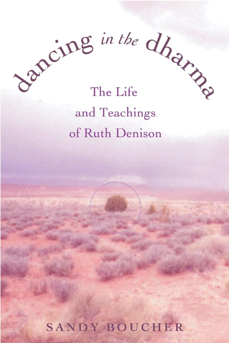 Read Online Dancing in the Dharma: The Life and Teachings of Ruth Denison PDF