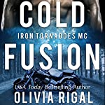 Cold Fusion: An Iron Tornadoes MC Romance, Book 3 | Olivia Rigal