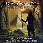 Legacy of Moth: The Moth Saga, Book 6 | Daniel Arenson