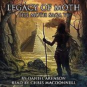 Legacy of Moth: The Moth Saga, Book 6 | Daniel Arenson