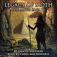 Legacy of Moth: The Moth Saga, Book 6 Audiobook by Daniel Arenson Narrated by Chris MacDonnell