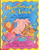 NEVER TAKE A PIG TO LUNCH And Other Poems About the Fun of Eating selected and illustrated by Nadine Bernard Westcott (1999 Scholastic softcover edition)