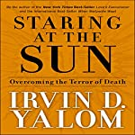 Staring at the Sun: Overcoming the Terror of Death | Irvin D. Yalom
