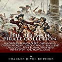 The Ultimate Pirate Collection: Blackbeard, Francis Drake, Captain Kidd, Captain Morgan, Grace O'Malley, Black Bart, Calico Jack, Anne Bonny, Mary Read, Henry Every and Howell Davis Audiobook by  Charles River Editors Narrated by Rhett Samuel Price