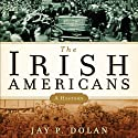 The Irish Americans: A History Audiobook by Jay P. Dolan Narrated by Jim McCabe