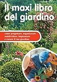 Image de Il maxi libro del giardino: Come Progettare, Organizzare, Suddividere, Impiantare E Curare Il Tuo Giardino (Italian Edition)