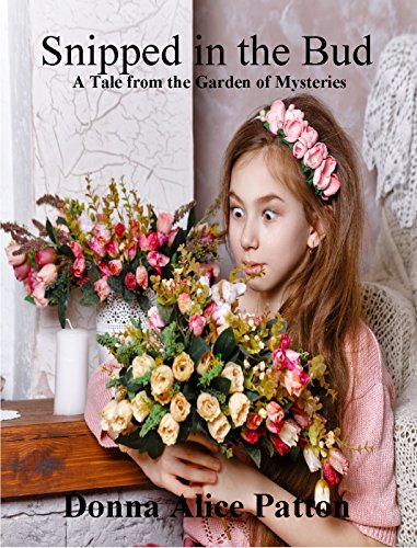 Snipped in the Bud: A Tale from the Garden of Mysteries by [Patton, Donna Alice]