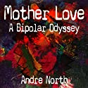 Mother Love: A Bipolar Odyssey Audiobook by Andre North Narrated by Andrew Broussard