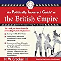 The Politically Incorrect Guide to the British Empire Audiobook by H. W. Crocker Narrated by Ray Porter