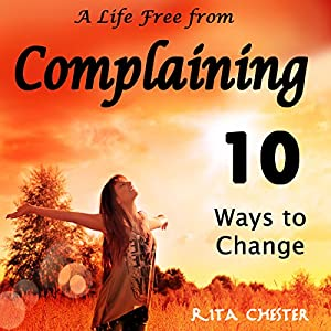 A Life Free from Complaining Audiobook