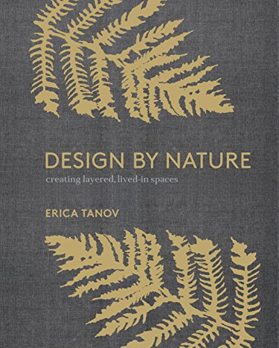 Pdf Home Design by Nature: Creating Layered, Lived-in Spaces Inspired by the Natural World