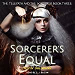 The Sorcerer's Equal: Telepath and the Sorcerer Series, Book 3 | Jaclyn Dolamore