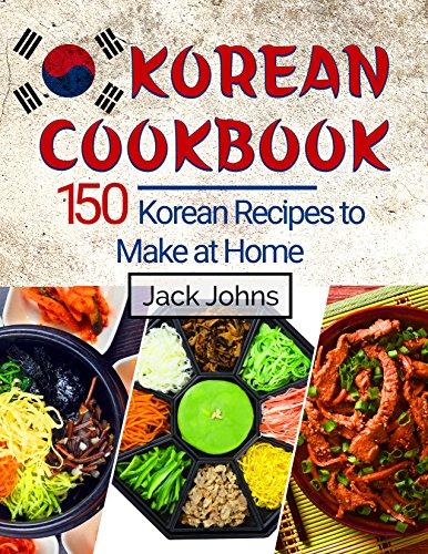 Korean Cookbook: 150 Korean Recipes to Make at Home