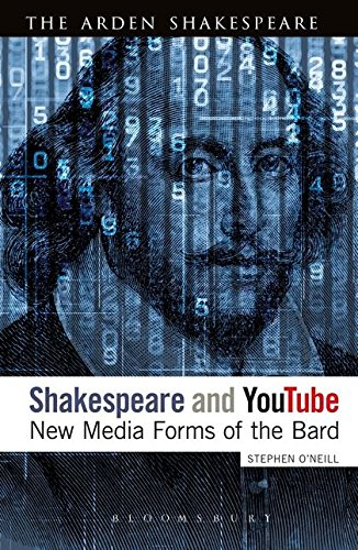 Shakespeare and YouTube: New Media Forms of the Bard (Continuum Shakespeare Studies) by The Arden Shakespeare