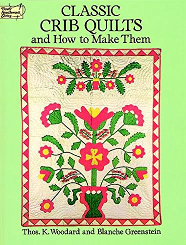 Classic Crib Quilts and How to Make Them (Dover Quilting) by [Woodard, Thos. K., Greenstein, Blanche]