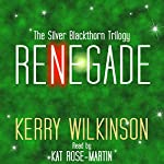 Renegade: The Silver Blackthorn Trilogy, Book 2 | Kerry Wilkinson