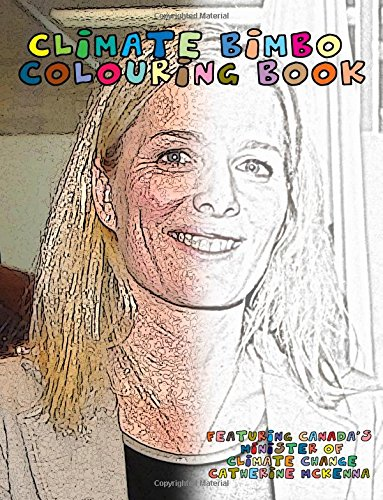 Climate Bimbo Colouring Book: Featuring Catherine McKenna, Canada's Environment Minister (Mocking Canadian Politicians) (Volume ()