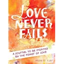 Love Never Fails: A Journal to be Inspired by the Power of Love