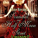 Scandal on Half Moon Street: The Scoundrel of Mayfair, Book 1 Audiobook by Vivian Roycroft Narrated by Amy Soakes
