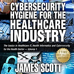 Cybersecurity Hygiene for the Healthcare Industry