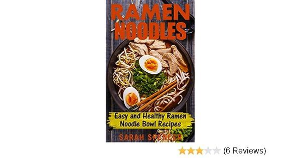 Ramen Noodles: Easy and Healthy Ramen Noodle Bowl Recipes