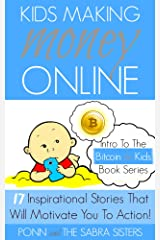 [Bitcoin Beginner for Kids Trilogy - The Primer] Kids Making Money Online - 17 Inspirational Bitcoin Stories That Will Motivate You To Action! Kindle Edition