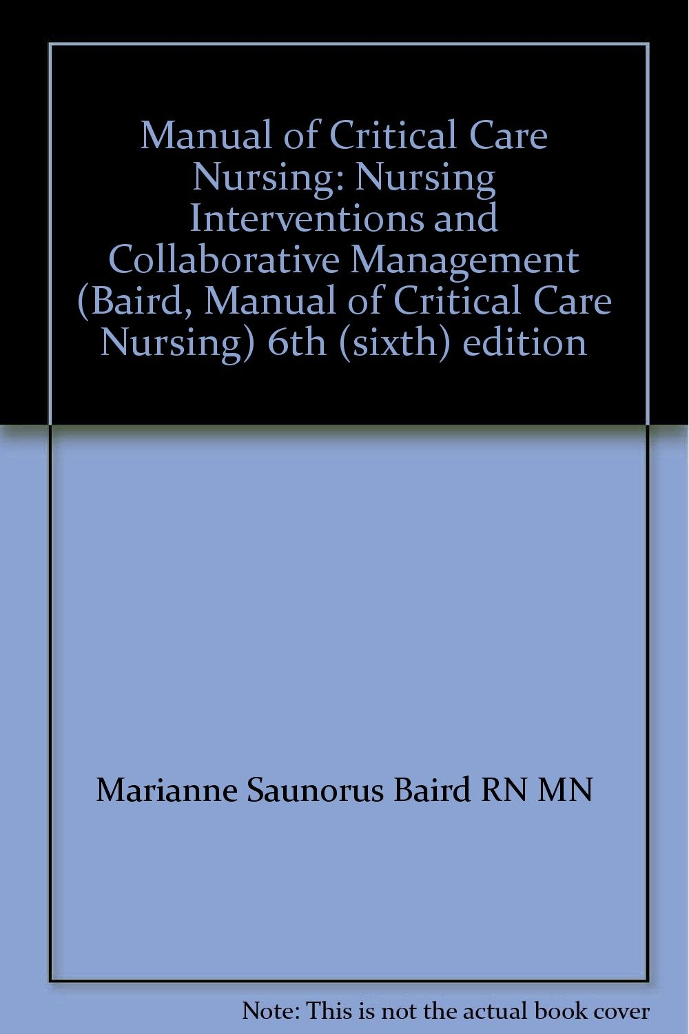 Manual of Critical Care Nursing: Nursing Interventions and Collaborative  Management (Baird, Manual of Critical Care Nursing) 6th (sixth) edition:  Marianne ...