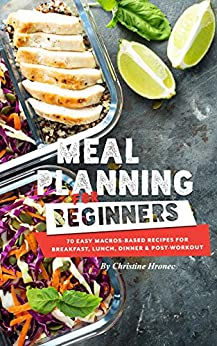 Meal Planning for Beginners: 70 Easy Macros-Based Recipes