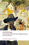 Irish Writing: An Anthology of Irish Literature in English 1789-1939 (World Classics)