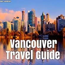 Vancouver Travel Guide Audiobook by Alex Jacobson Narrated by JD Kelly