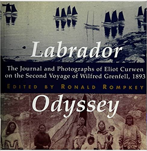 Labrador Odyssey The Journal and Photographs of Eliot Curwen on the Second Voyage of Wilfred Grenfell 1893