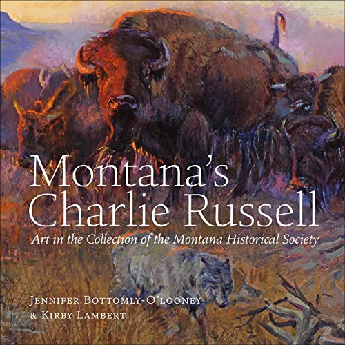 Montana's Charlie Russell: Art in the Collection of the Montana Historical Society by Jennifer Bottomly-O'looney (2014-12-07)