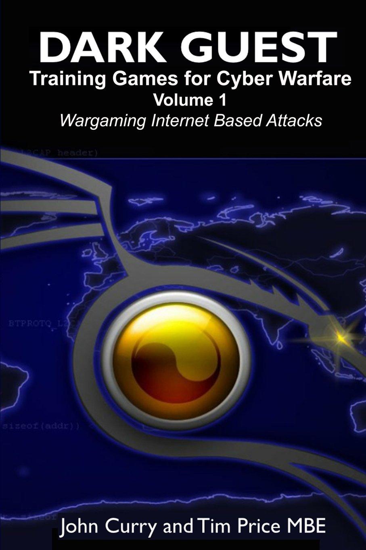 Dark Guest Training Games for Cyber Warfare Volume 1 Wargaming Internet Based Attacks ebook