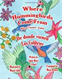 Where Hummingbirds Come from Bilingual Spanish English, Adele Crouch, 1466202777