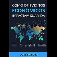 Como os Eventos Econômicos Impactam a sua Vida: Como os acontecimentos políticos e econômicos influenciam os seus investimentos e o seu dia-a-dia