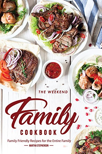 The Weekend Family Cookbook: Family Friendly Recipes for the Entire Family by [Stephenson, Martha]