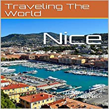 Nice: 10 Must Visit Locations in Nice: France Travel, Nice, Nice Travel, Book 2 Audiobook by Traveling the World Narrated by Chris Poirier
