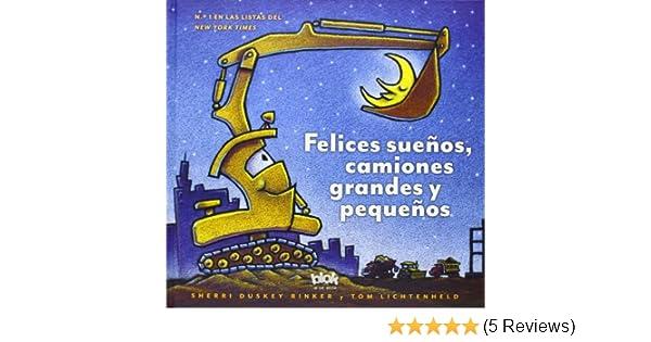 Felices sueños, camiones grandes y pequeños / Goodnight, Goodnight Construction Site (Spanish Edition): Sherri Duskey Rinker, Tom Lichtenheld: ...