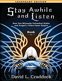 Stay Awhile and Listen: Book I Legendary Edition: How Two Blizzards Unleashed Diablo and Forged a Video-Game Empire by [Craddock, David L.]