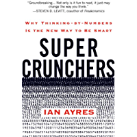 Super Crunchers: Why Thinking-by-Numbers Is the New Way to Be Smart (English Edition)