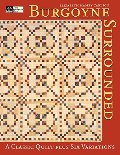 Burgoyne Surrounded: A Classic Quilt Plus Six Variations ()