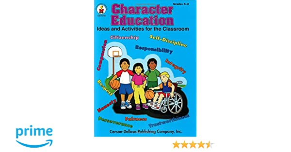 Character Education, Grades K - 3: Ideas and Activities for the ...