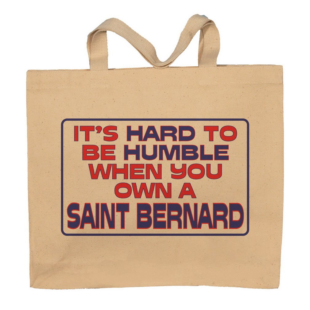 It's Hard To Be Humble When You Own A Saint Bernard Totebag Bag