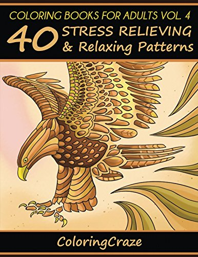 Coloring Books For Adults Volume 4: 40 Stress Relieving And Relaxing Patterns (Anti Stress Coloring Books For Grown-ups)
