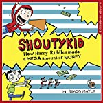 How Harry Riddles Made a Mega Amount of Money: Shoutykid, Book 5 | Simon Mayle